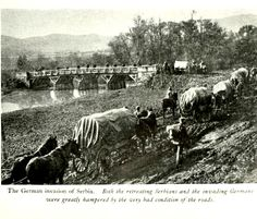 """WWI: """"The German invasion of Serbia. Both the retreating Serbians and the invading Germans were greatly hampered by the very bad conditions of the roads."""" -The Great War Vol 4,  via archive.org"""