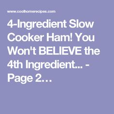 4-Ingredient Slow Cooker Ham! You Won't BELIEVE the 4th Ingredient... - Page 2…