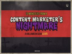 10 Monsters from a Content Marketer's Nightmare: A Halloween SlideSCARE by Uberflip via slideshare