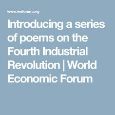 Introducing a series of poems on the Fourth Industrial Revolution   World Economic Forum