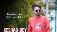Keshab Dey Biography Age, Height, Birthday, Girlfriend, Wife, Songs, Contact Details, Controversy Movie Songs, Hit Songs, News Songs, Youtube Sensation, Blood Groups, Bengali News, India School, Music Composers, 24 Years