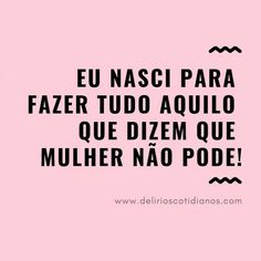 Dia da Mulher I was born to do everything they say a woman cannot do. Memes Status, Empowerment Quotes, Motivational Phrases, Lettering Tutorial, Instagram Story Ideas, Some Words, Follow Me On Instagram, Words Quotes, True Stories