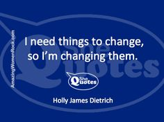 I'm changing things ~ Holly James Dietrich #SheQuotes #quote #power #women #feminism #voice  #change #culture