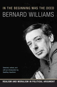 """""""In the Beginning Was the Deed: Realism and Moralism in Political Argument"""" by Bernard Williams"""