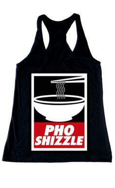 HA HA! Pho Shizzle! Love this tank.