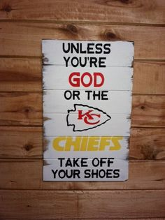 """Unless youre God or the KC Chiefs take off your shoes 13""""w x 21""""tall hand-painted wood sign"""