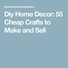 Diy Home Decor: 55 Cheap Crafts to Make and Sell