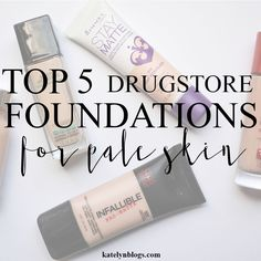 Top 5 Drugstore Foundations for Pale Skin