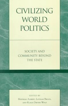 Civilizing World Politics: Society and Community Beyond the State