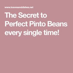 The Secret to Perfect Pinto Beans every single time!