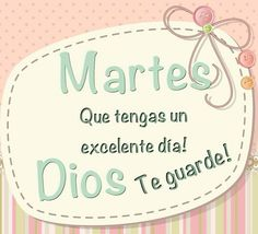 Martes Que tengas un excelente día! Dios te guarde! Months In A Year, Happy Day, Projects To Try, Place Card Holders, Tuesday, Sabbath, Sibling, Mayo, Spanish