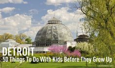 50 Things To Do With Kids Around Detroit Before They Grow Up.  Such a fun list!! I'm going to add these to my own to do list!