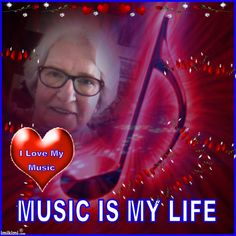 I Love My Music,  Music Is My Life.