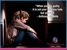"""When you are guilty, it is not your sins you hate but yourself."" - Anthony de Mello  www.NadineLove.com Guilty Quotes, Hate, Spirituality, Mindfulness, Wisdom, Google, Modern"