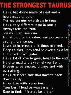 Taurus has a backbone made of steel, a heart of gold. The realest one who deals in facts....