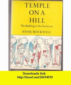 Temple on a Hill; the Building of the Parthenon anne rockwell ,   ,  , ASIN: B000JCI7WC , tutorials , pdf , ebook , torrent , downloads , rapidshare , filesonic , hotfile , megaupload , fileserve