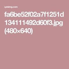 fa6be52f02a7f1251d134111492d60f3.jpg (480×640)