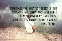 Sometimes the greatest tests of our strength are situations that don't seem so obviously dangerous | Inspirational Quotes