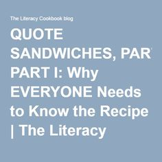 QUOTE SANDWICHES, PART I: Why EVERYONE Needs to Know the Recipe | The Literacy Cookbook blog