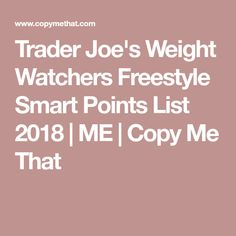 Trader Joe's Weight Watchers Freestyle Smart Points List 2018 | ME | Copy Me That