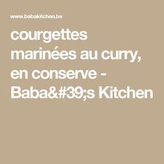 courgettes marinées au curry, en conserve - Baba's Kitchen