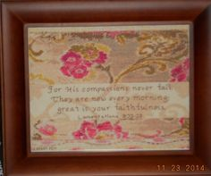 """For His compassions never fail. They are new every morning: great is your faithfulness"". Lamentations Frame is Pattern is from the Joyfull Expressions web site."