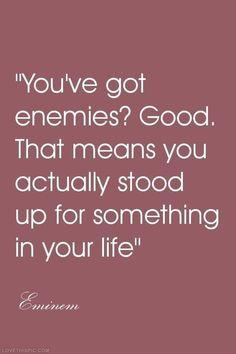 You've got enemies? Good