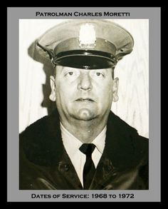Patrolman Charles Moretti  Dates of Service: 1968 to 1972