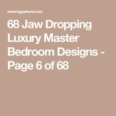 68 Jaw Dropping Luxury Master Bedroom Designs - Page 6 of 68