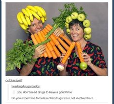 You don't need drugs to have fun with fruit.