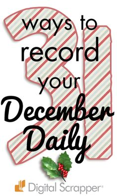 31 Ways to Record Your December Daily | www.DigitalScrapper.com Thirty-one prompts to help you remember to record your December. http://www.digitalscrapper.com/blog/december-daily/
