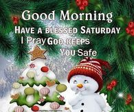 Good Morning Have A Blessed Saturday Be Safe