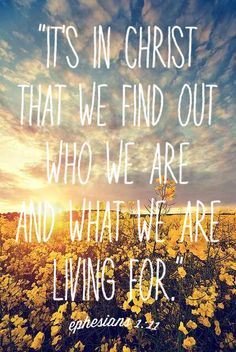"""It's in Christ that we find out who we are and what we are living for."" Ephesians 1:11. Bible verse."