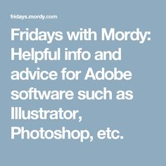 Fridays with Mordy: Helpful info and advice for Adobe software such as Illustrator, Photoshop, etc.