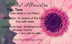 Ailment Affirmation and crystal to help Toes xo Jenna www.thecrystalhealingconnection.com