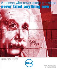 A person who never made a mistake never tried anything new. -- Albert Einstein