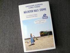 """""""Nächster Halt: Steppe - 10000 Kilometer durch Kasachstan und China"""": Hier gibt's ein spannendes Interview mit einer der Autorinnen"""