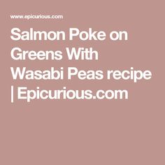 Salmon Poke on Greens With Wasabi Peas recipe | Epicurious.com