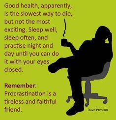 The slowest way to die...  #fun, #health, #sleep, #procrastination