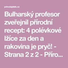 Bulharský profesor zveřejnil přírodní recept: 4 polévkové lžíce za den a rakovina je pryč! - Strana 2 z 2 - Příroda je lék Anna, Fitness