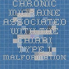 Chronic migraine associated with the Chiari type 1 malformation www.ncbi.nlm.nih.gov