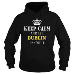 Cool  KEEP CALM AND LET DUBLIN HANDLE IT Shirts & Tees