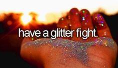 have a glitter fight! (check!)