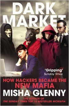 DarkMarket: How Hackers Became the New Mafia by Misha Glenny Industrial Espionage, Life Online, Crime Books, The Sunday Times, Criminology, Social Services, Pulp Fiction, Historian, The Guardian