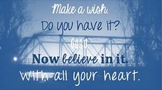 One Tree Hill - Les Frères Scott - Make a wish. Do you have it? Good. Now believe in it. With all your heart - Quote - Citation
