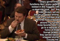 Parks & Recreation - That's my number one favorite food wrapped around my number three favorite food.