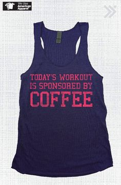 Fitness Humor #92 Today's workout is sponsored by coffee.