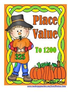 Place Value to 1200  There are 20 sets consisting of 1 scarecrow and 4 pumpkins.  The standard form of place value is written on the scarecrow.  Students will match the pumpkins to the scarecrow consisting of expanded form, written form, and base ten blocks.
