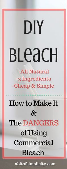 STOP using this toxic product immediately!! How to make your own all natural bleach and kick the commercial products to the curb! Plus, the dangers of using commercial bleach products. www.abitofsimplicity.com