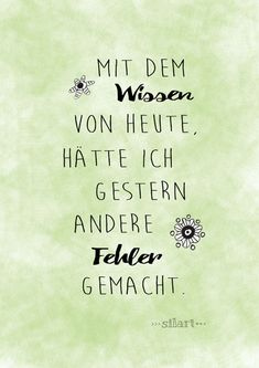 mit dem Wissen von heute hätte ich gestern andere Fehler gemacht Spirit Quotes, Wisdom Quotes, Words Quotes, Quotes To Live By, Sayings, Best Quotes, Funny Quotes, German Quotes, Deep Truths